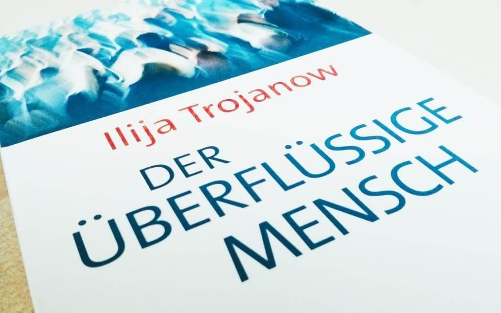 Ilija Trojanow - Der Überflüssige Mensch