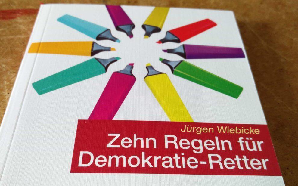 Jürgen Wiebecke - Zehn Regeln für Demokratie-Retter